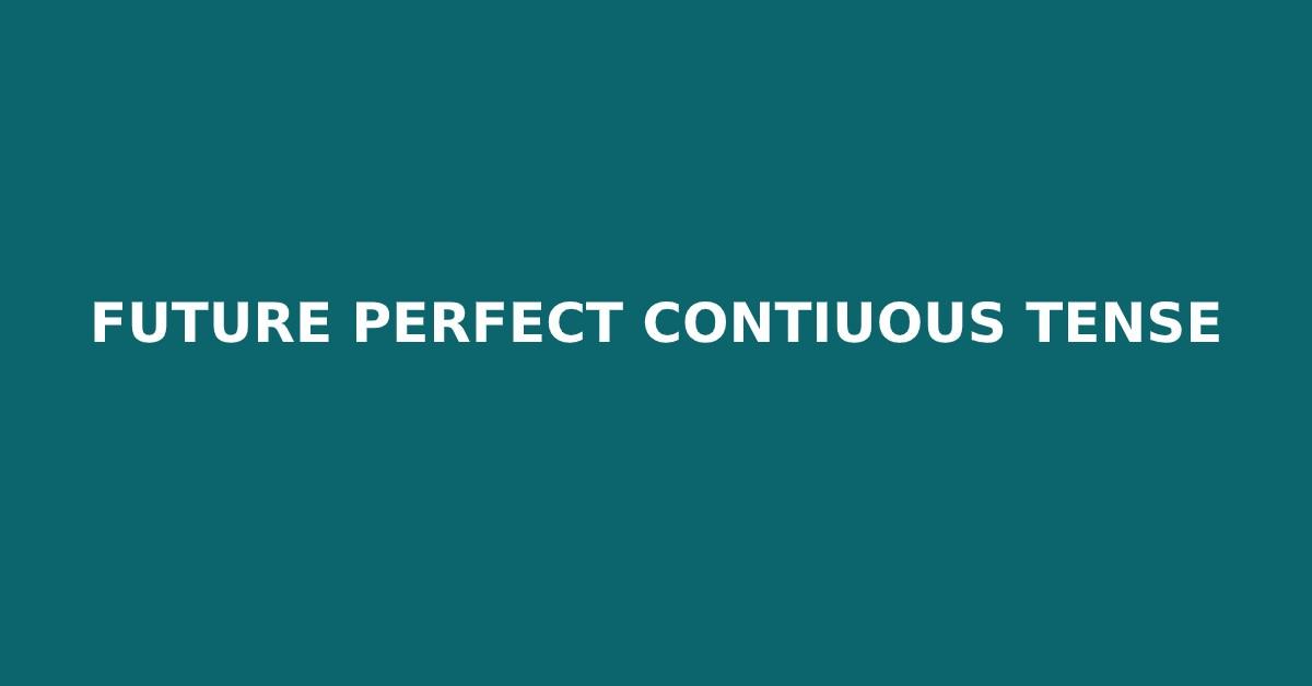 Future Perfect Continuous Tense Konu Anlatımı