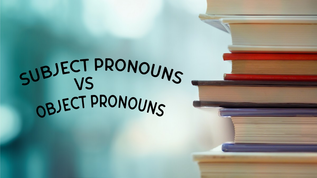 Subject Pronouns vs Object Pronouns